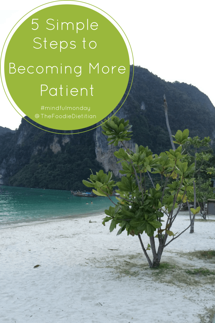 It's hard to be patient in the technology driven world we live in where everything is at our fingertips with the click of a button. Read on for 5 simple steps to becoming more patient. | @TheFoodieDietitian