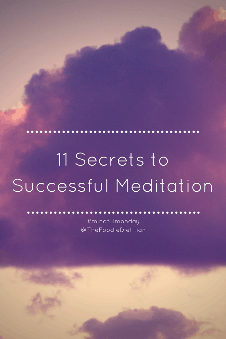 11 secrets to successful meditation are all about shifting your attitude during the practice. | @TheFoodieDietitian