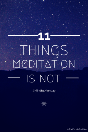 11 Things Meditation Is Not | @TheFoodieDietitian