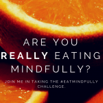 Mindful Monday: Are You Really Eating Mindfully?