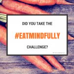 Mindful Monday: Did You Take the #EatMindfully Challenge?
