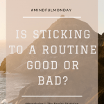 Mindful Monday: Is Sticking to a Routine Good or Bad?