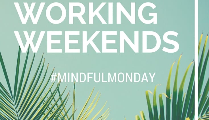Why I Stopped Working Weekends (Mindful Monday)