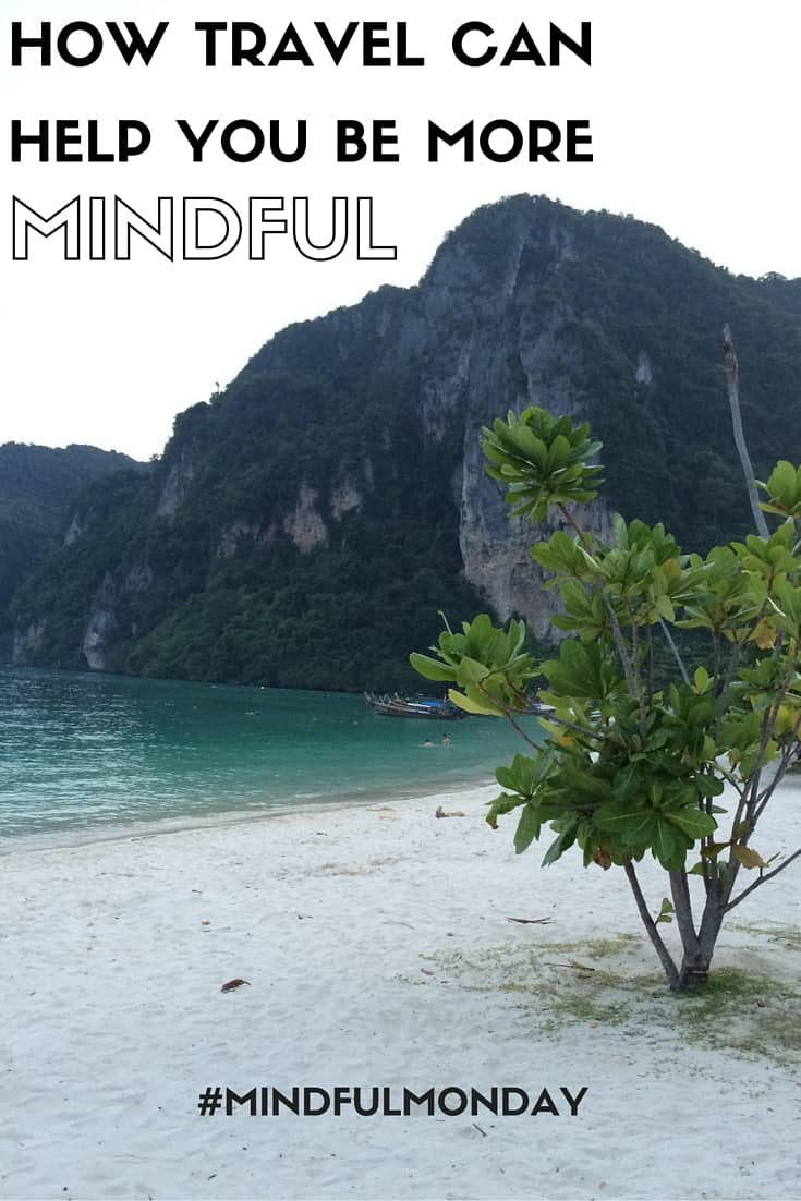 A reflection on how travel has completely changed my life course and how travel can help you be more mindful.