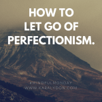 How to Let Go of Perfectionism (and perfection around food)