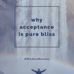 Mindful Monday: Why Acceptance is Pure Bliss & a Giveaway