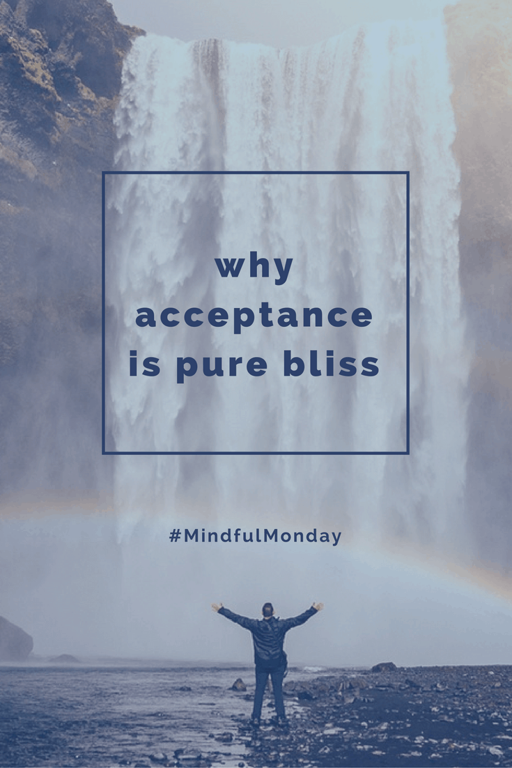When dissatisfaction and resistance prevail and we fight it, we make matters worse. Talking today on Mindful Monday about why acceptance is pure bliss.