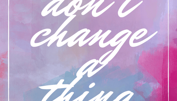 This New Year, Don't Change a Thing (Mindful Monday)
