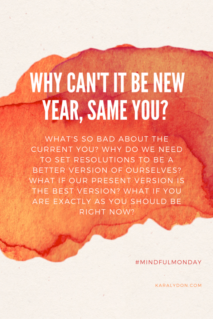 Overwhelmed with the new year, new you messaging this time of year? I've got a new perspective for you this Mindful Monday. This New Year, don't change a dang thing.