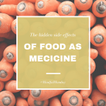 The Hidden Side Effects of Food As Medicine (Mindful Monday)