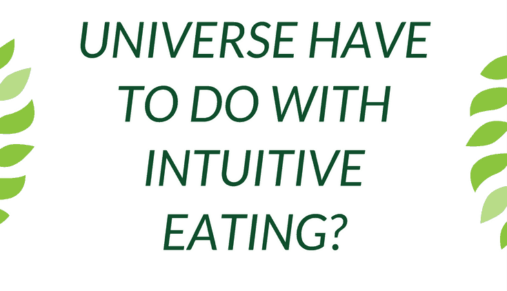 What Do Intuitive Eating and The Universe Have in Common?