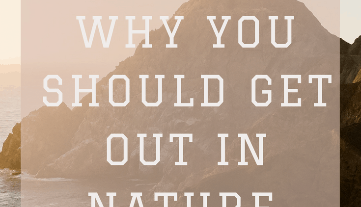Why You Should Get Out in Nature (Mindful Monday)