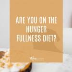 Are You on the Hunger Fullness Diet?