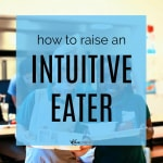 How to Raise an Intuitive Eater