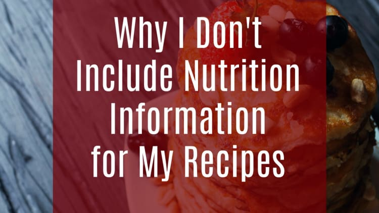 Why I Don't Include the Nutrition Information for My Recipes