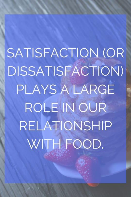 Ways to Experience More Food Satisfaction #AntiDiet #IntuitiveEating #Satisfaction