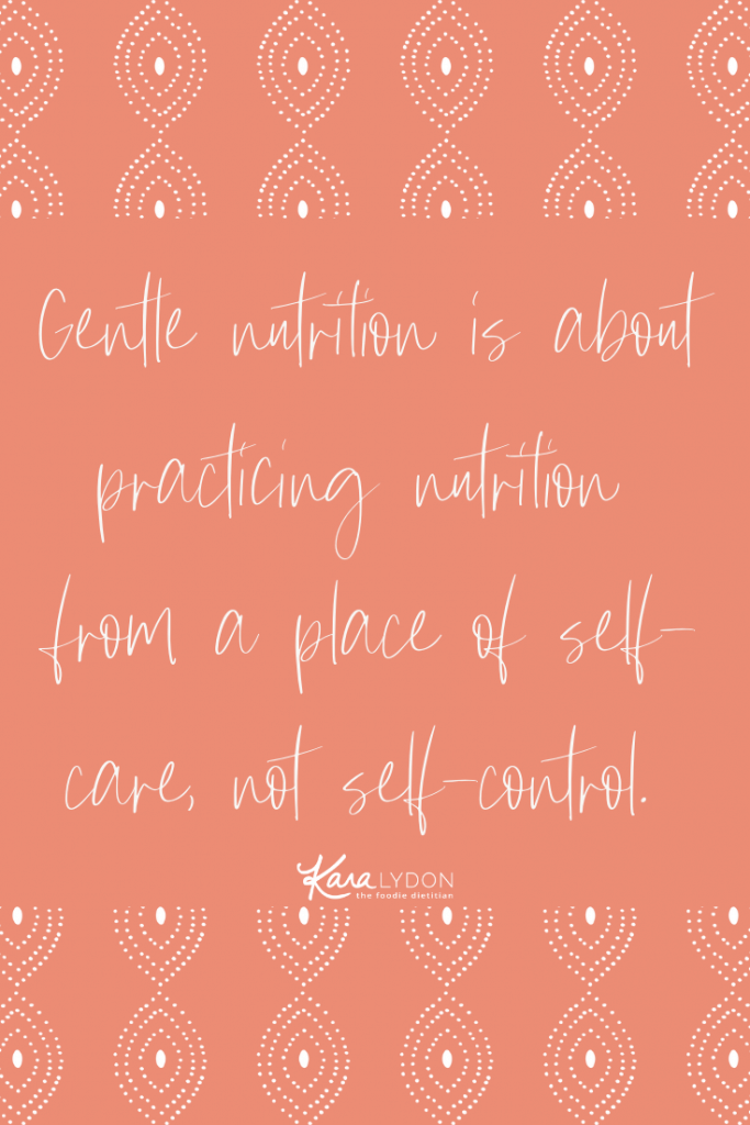 Gentle nutrition is about practicing nutrition from a place of self-care, not self-control. How to Practice Gentle Nutrition