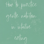 How to Practice Gentle Nutrition in Intuitive Eating